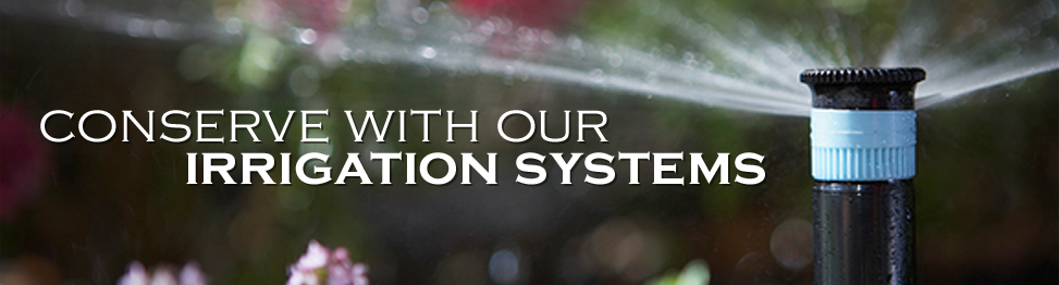 Conserve With Our Irrigation Systems